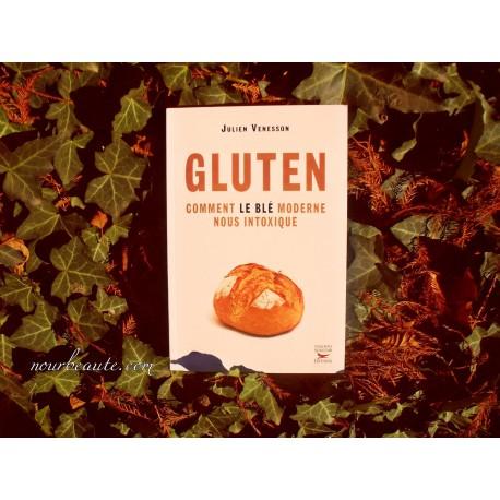 Julien Venesson, GLUTEN, Comment le blé moderne nous intoxique, ( Thierry Souccar Editions )